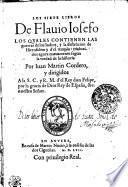 Los Siete Libros De Flauio Iosefo Los Quales Contienen Las guerras de los Iudios, y la destrucion de Hierusalem y d'el templo