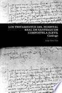 LOS TESTAMENTOS DEL HOSPITAL REAL DE SANTIAGO DE COMPOSTELA. (S.XVI). Catálogo.