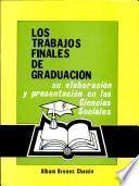 Los trabajos finales de graduación : su elaboración y presentación en las ciencias sociales
