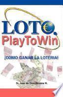 Loto. Play to Win ¡Cómo ganar la Lotería!
