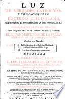 Luz de verdades catholicas, y explicacion de la doctrina christiana,
