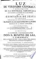 Luz de verdades catolicas, y explicacion de la doctrina christiana, que siguiendo la costumbre de la casa profesa de la Compañía de Jesús de México ...