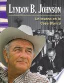 Lyndon B. Johnson: Un texano en la Casa Blanca (A Texan in the White House)