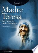 Madre Teresa. Dar y amar, un camino hacia dios.