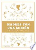 Madres Con Una Misión: El Ministerio de Las Madres En El Gran Plan de Dios