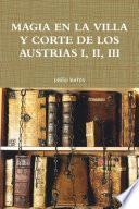 MAGIA EN LA VILLA Y CORTE DE LOS AUSTRIAS I, II, III