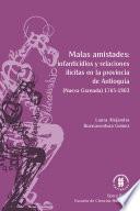 Malas amistades: infanticidios y relaciones ilícitas en la provincia de Antioquia.