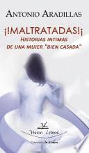 ¡¡Maltratadas!! Historias íntimas de una mujer ``bien casada´´