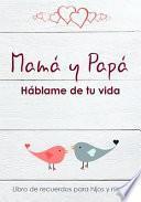 ¡Mamá y Papá, háblame de tu vida! - Libro de recuerdos para hijos y nietos