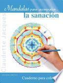 Mandalas Para Acompanar... la Sanacion: Cuaderno Para Colorear