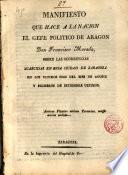 Manifiesto que hace a la Nación el Gefe político de Aragón, D. Fco Moreda, sobre las ocurrencias acaecidas en esta Ciudad de Zaragoza, a últimos de Agosto y primeros de Set. últimos