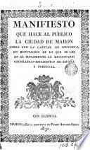 Manifiesto que se hace al publico la ciudad de Mahon sobre su la capital de Menorca en refutación de lo que se lee en el suplemento al diccionario geográfico-estadístico de España y Portugal