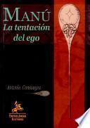 Manú, la tentación del ego