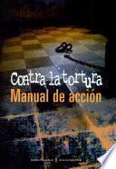 Manual de Acción. Contra la Tortura.