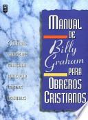 Manual de Billy Graham Para Obreros Cristianos = Billy Graham Handbook for Christians