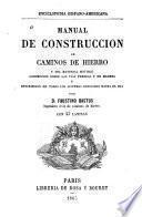 Manual de construccion de caminos de hierro y del material movible locomocion sobre las vias ferreas y de madera y descripcion de todos los sistemas conocidos hasta el dia