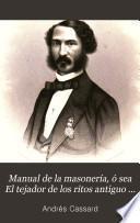 Manual de la masonería, ó sea El tejador de los ritos antiguo escocés, francés y de adopción