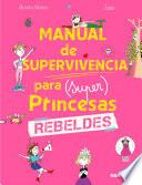 Manual de supervivencia para (super) princesas rebeldes