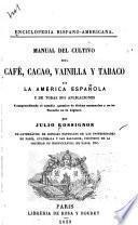 Manual del cultivo del café, cacao, vainilla y tabaco en la America española y de todas sus aplicaciones ...