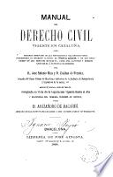 Manual del derecho civil vigente en Cataluña...