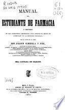 Manual del estudiante de farmacia ó resúmen de las asignaturas necesarias para aspirar al grado de Licenciado en la referida Facultad