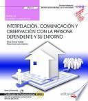 Manual. Interrelación, comunicación y observación con la persona dependiente y su entorno (UF0124). Certificados de profesionalidad. Atención sociosanitaria a personas en el domicilio (SSCS0108)