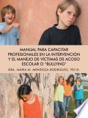Manual para Capacitar Profesionales en la Intervención y el Manejo de Víctimas de Acoso Escolar o Bullying