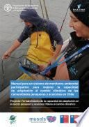 Manual para un sistema de monitoreo ambiental participativo para mejorar la capacidad de adaptación al cambio climático de las comunidades pesqueras y acuícolas en Chile