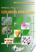 Manual práctico de aceites esenciales, aromas y perfumes