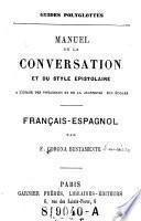 Manuel de la conversation et du style epistolaire a l'usage des voyageurs et de la jeunesse des ecoles. Francais-espagnol par ---