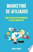 Marketing De Afiliados: Cómo Crear Un Éxito Comercial En Línea Consistente
