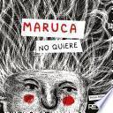 Maruca no quiere