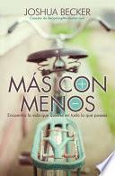 Mas Con Menos - The More of Less: Encuentra La Vida Que Quieres En Todo Lo Que Posees
