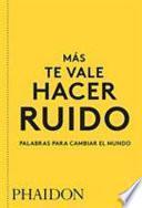 Más te vale hacer ruido. Palabras para cambiar el mundo (You Had Better Make Some Noise) (Spanish Edition)