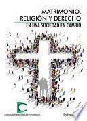 Matrimonio, Religión y Derecho en una sociedad en cambio. Actas de las XXXV Jornadas de Actualidad Canónica, organizadas por la Asociación Española de Canonistas en Madrid, del 8 al 10 de abril de 2015