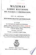 Máximas sobre recursos de fuerza y protección, con el método de introducirlos en los tribunales