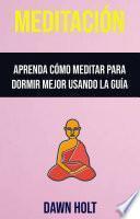 Meditación : Aprenda Cómo Meditar Para Dormir Mejor Usando La Guía