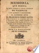 Memoria que dedica la Ciudad de Valencia a D. Francisco Perez Bayer ...