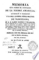 Memoria que sobre el contagio de la fiebre amarilla, extendió y presentó á la Real Academia Médico-Práctica de Barcelona ...