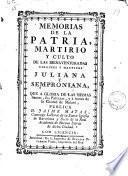 Memorias de la patria, martirio y culto de las bienaventuradas virgines y martires Juliana y Semproniana, que a gloria de las mismas santas, sus patricias y à honra de la ciudad de Mataró