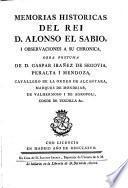 Memorias historicas del Rei D. Alonso el Sabio i observaciones a su chronica