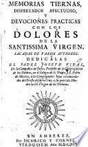 Memorias tiernas, dispertador afectuoso y devociones practicas con los dolores de la Santissima Virgen, sacadas de varios authores