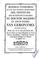 Memorias venerables de los más insignes profesores del Instituto que plantó en la Iglesia su doctor máximo el gran Padre San Geronymo