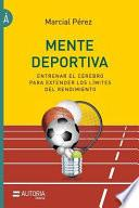 Mente Deportiva: Entrenar El Cerebro Para Extender Los Limites del Rendimiento