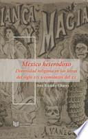México heterodoxo : diversidad religiosa en las letras del siglo XIX y comienzos del XX