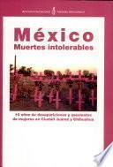 México. Muertes intolerables. 10 años de desapariciones y asesinatos de mujeres en Ciudad Juárezx y Chihuahua.