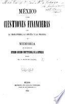México y sus cuestiones financieras con la Inglaterra, la España y la Francia, etc