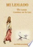 MI LEGADO. Un Largo Camino en la Luz