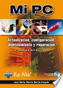 Mi PC. Actualización, configuración, mantenimiento y reparación. 5ª Edición actualizada