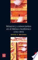 Mineros y comerciantes en el México borbónico (1763-1810)